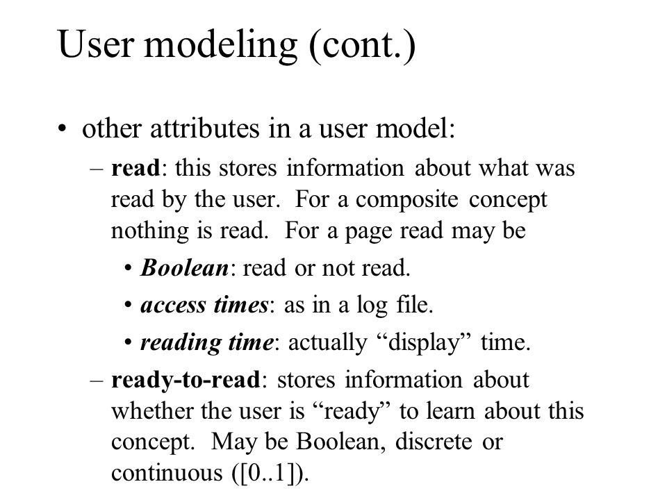 User modeling (cont.) other attributes in a user model: –read: this stores information about what was read by the user.