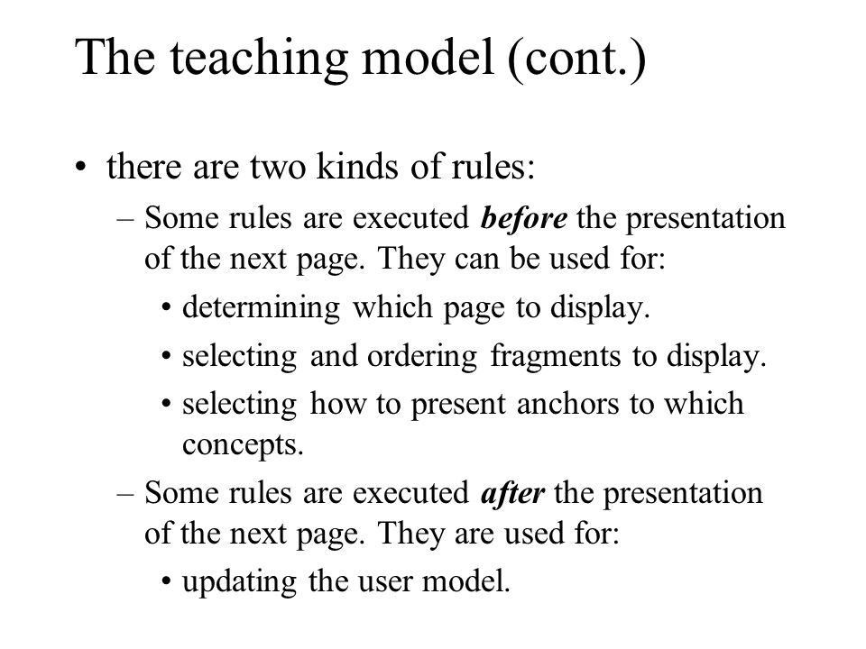 The teaching model (cont.) there are two kinds of rules: –Some rules are executed before the presentation of the next page.