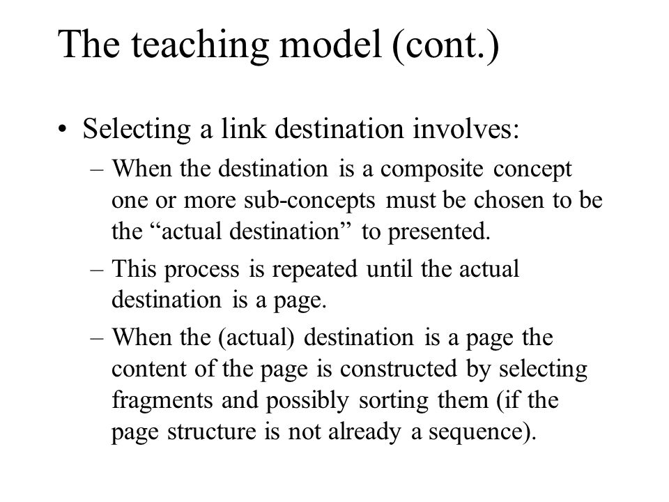 The teaching model (cont.) Selecting a link destination involves: –When the destination is a composite concept one or more sub-concepts must be chosen to be the actual destination to presented.