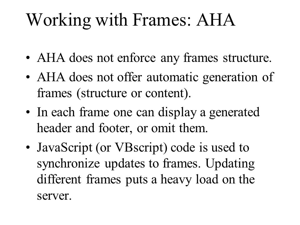 Working with Frames: AHA AHA does not enforce any frames structure.