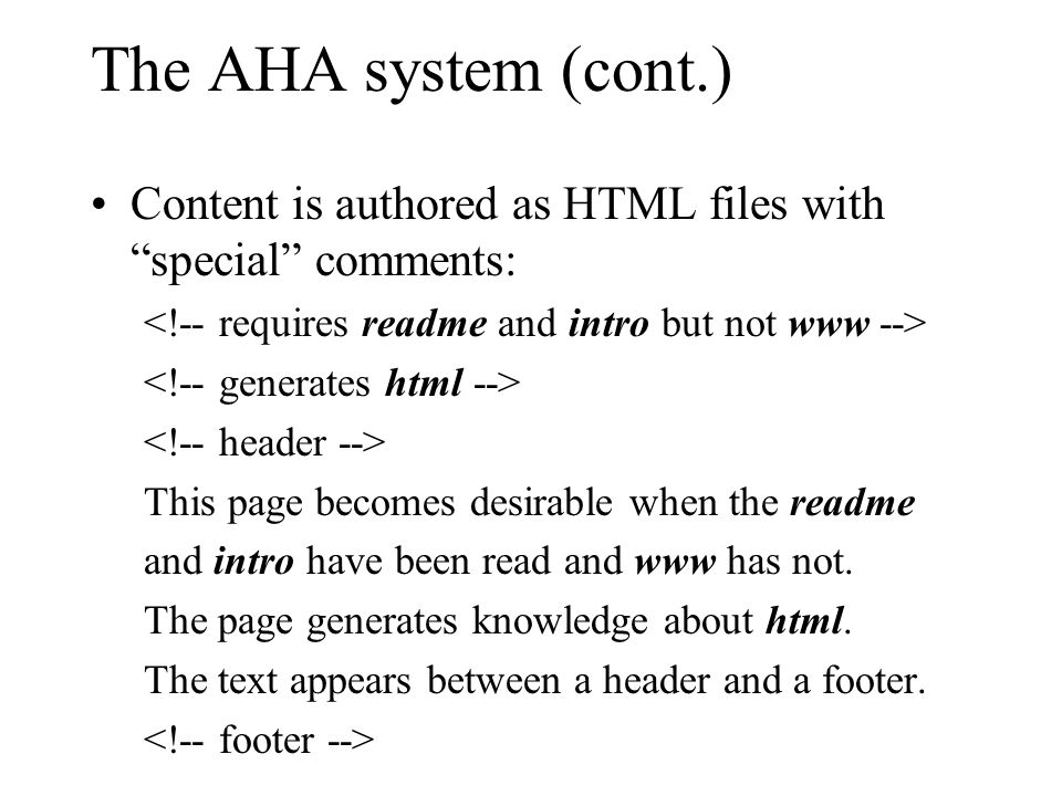 The AHA system (cont.) Content is authored as HTML files with special comments: This page becomes desirable when the readme and intro have been read and www has not.