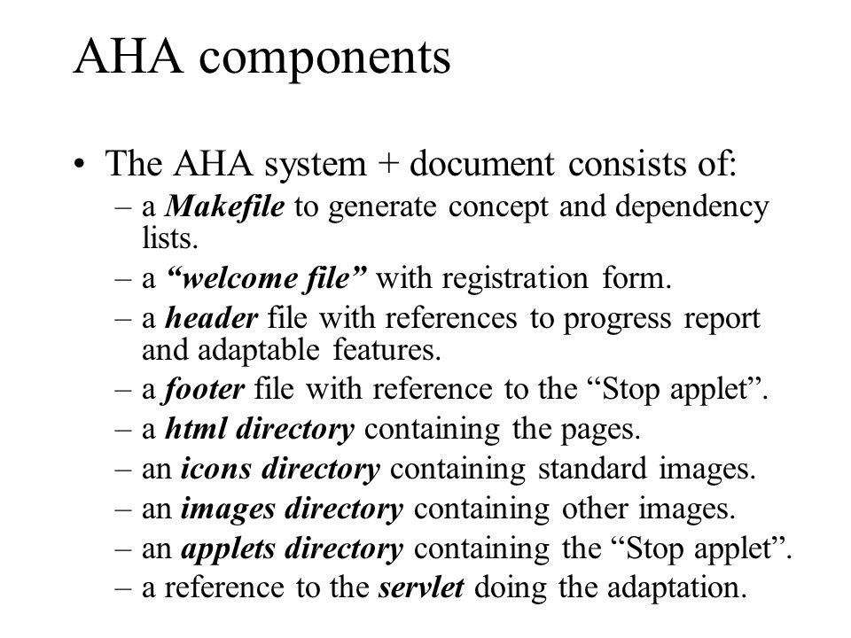AHA components The AHA system + document consists of: –a Makefile to generate concept and dependency lists.