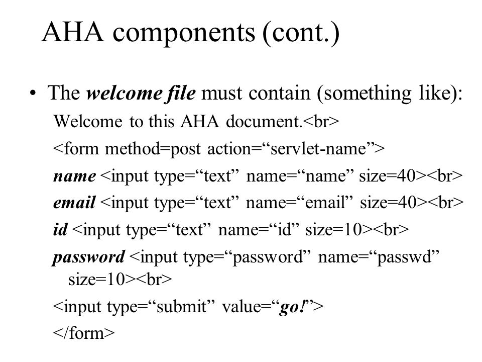 AHA components (cont.) The welcome file must contain (something like): Welcome to this AHA document.