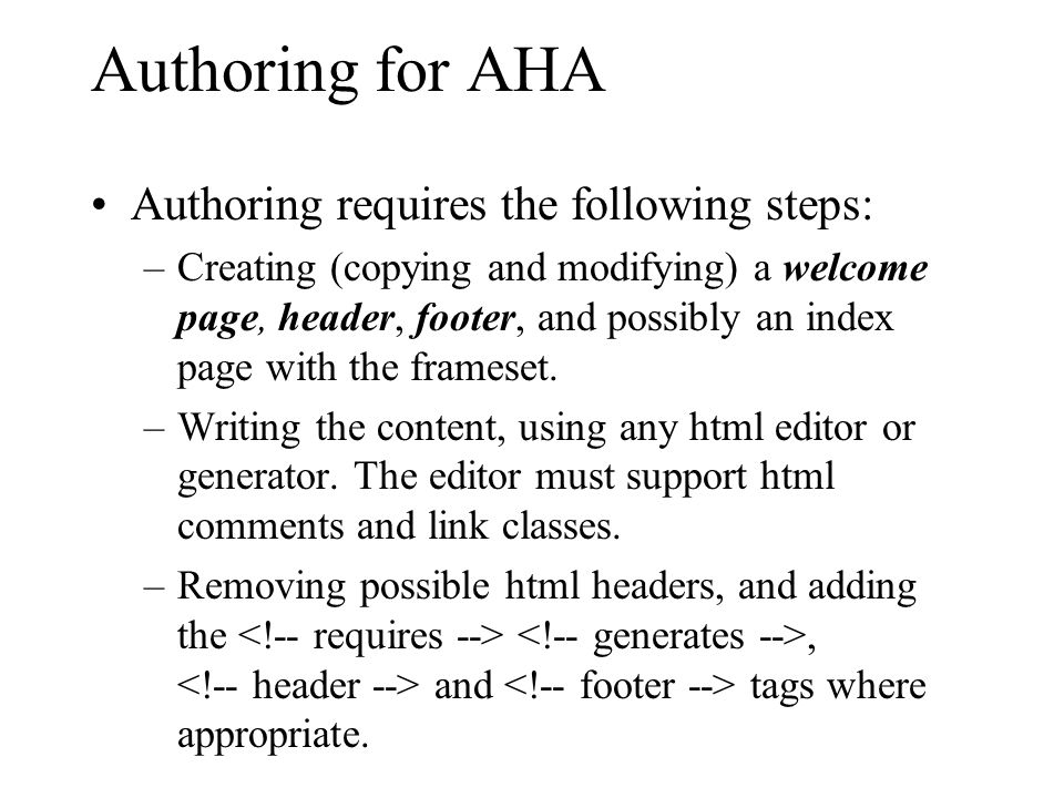 Authoring for AHA Authoring requires the following steps: –Creating (copying and modifying) a welcome page, header, footer, and possibly an index page with the frameset.