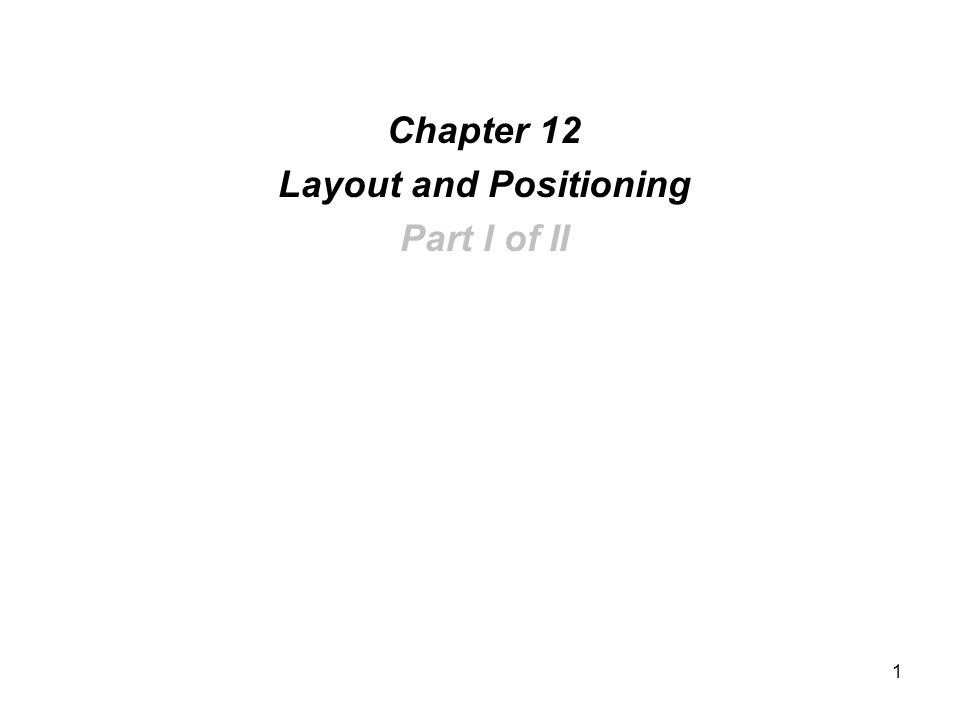 1 Chapter 12 Layout and Positioning Part I of II
