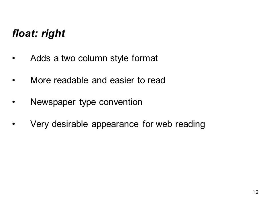 12 float: right Adds a two column style format More readable and easier to read Newspaper type convention Very desirable appearance for web reading