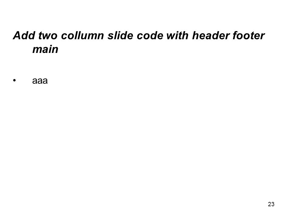 23 Add two collumn slide code with header footer main aaa
