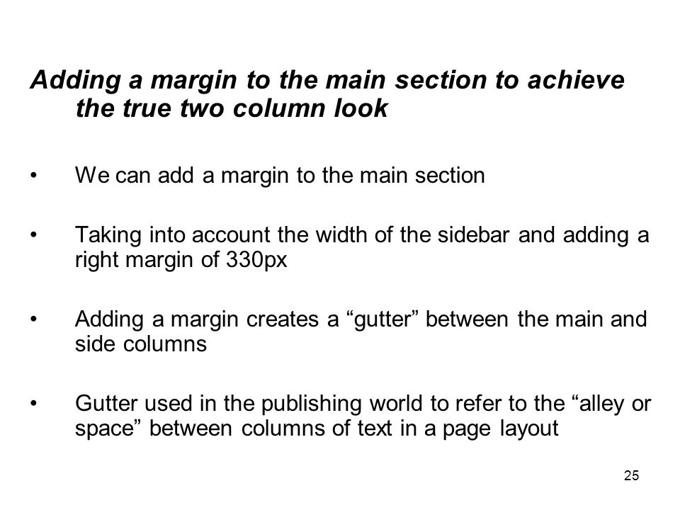 25 Adding a margin to the main section to achieve the true two column look We can add a margin to the main section Taking into account the width of th
