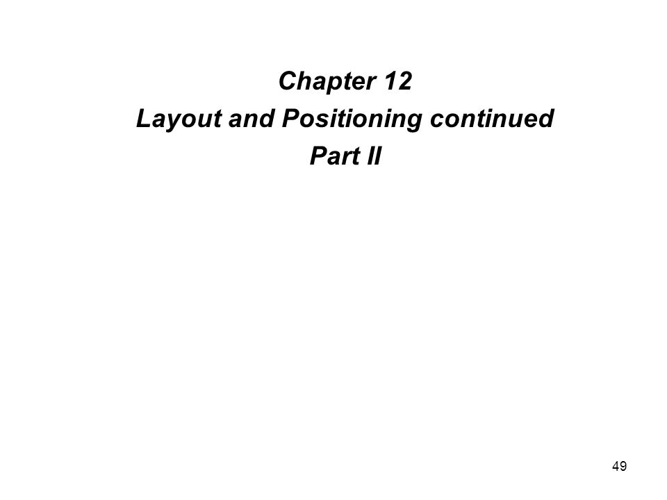 49 Chapter 12 Layout and Positioning continued Part II