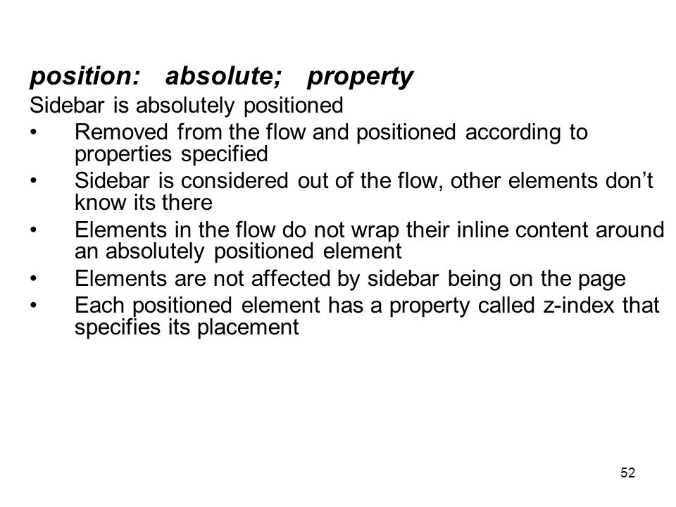 52 position:absolute; property Sidebar is absolutely positioned Removed from the flow and positioned according to properties specified Sidebar is cons