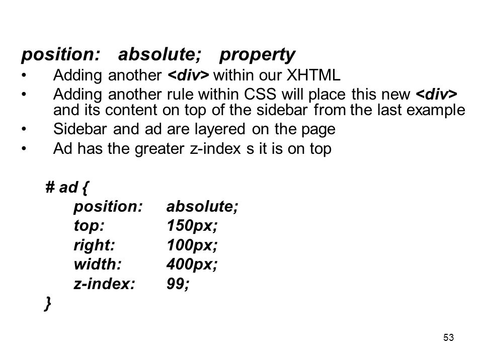 53 position: absolute; property Adding another within our XHTML Adding another rule within CSS will place this new and its content on top of the sideb