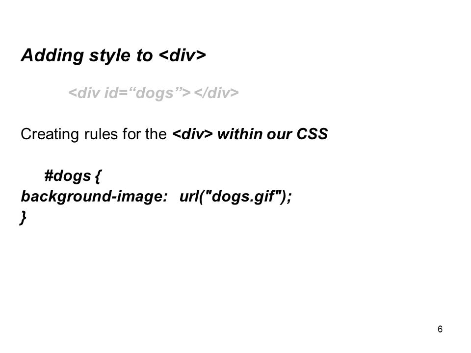 6 Adding style to Creating rules for the within our CSS #dogs { background-image: url(