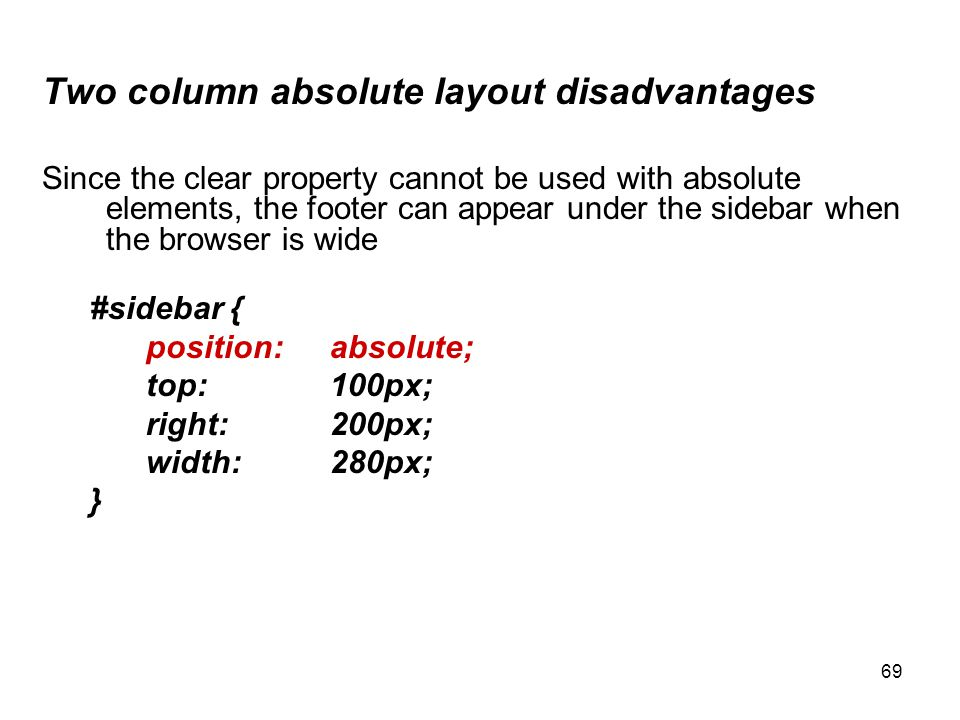 69 Two column absolute layout disadvantages Since the clear property cannot be used with absolute elements, the footer can appear under the sidebar wh