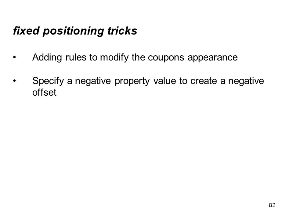 82 fixed positioning tricks Adding rules to modify the coupons appearance Specify a negative property value to create a negative offset