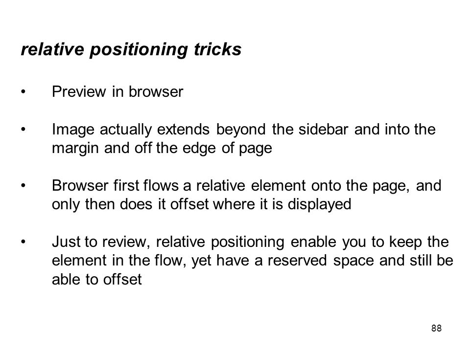 88 relative positioning tricks Preview in browser Image actually extends beyond the sidebar and into the margin and off the edge of page Browser first