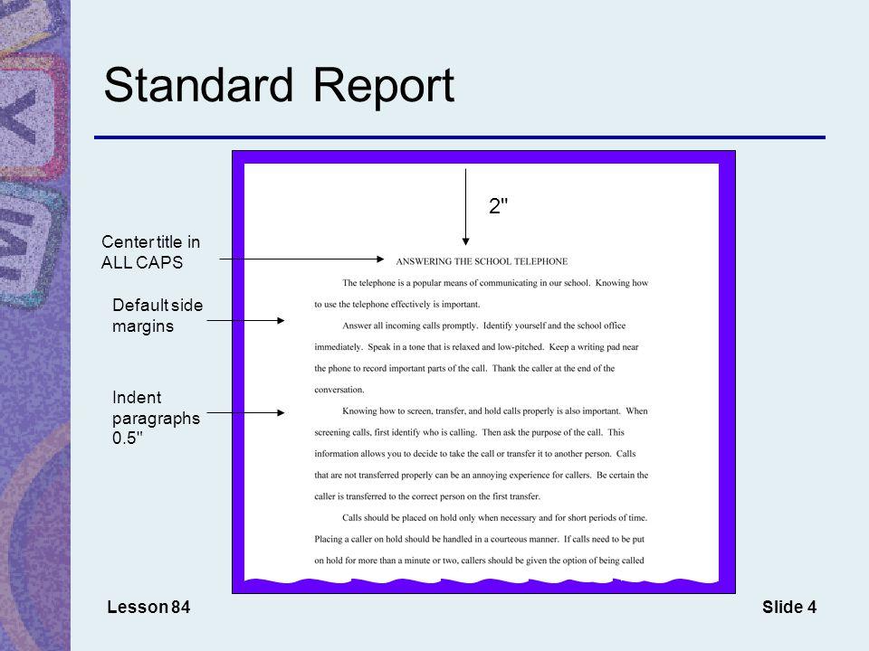 Slide 4 Standard Report Lesson 84 Default side margins 2 2 Center title in ALL CAPS Indent paragraphs 0.5