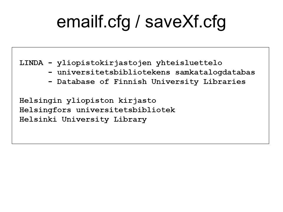 emailf.cfg / saveXf.cfg LINDA - yliopistokirjastojen yhteisluettelo - universitetsbibliotekens samkatalogdatabas - Database of Finnish University Libraries Helsingin yliopiston kirjasto Helsingfors universitetsbibliotek Helsinki University Library