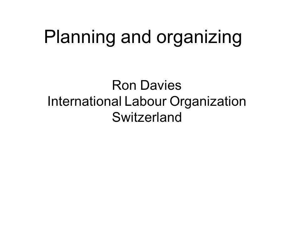 Planning and organizing Ron Davies International Labour Organization Switzerland