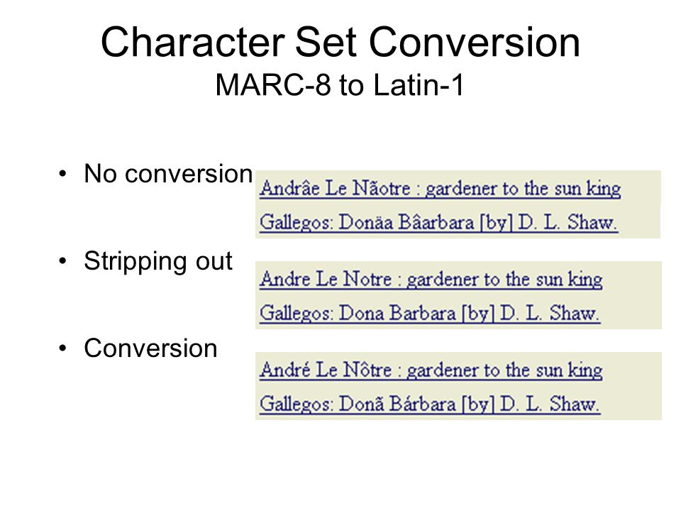 Character Set Conversion MARC-8 to Latin-1 No conversion Stripping out Conversion