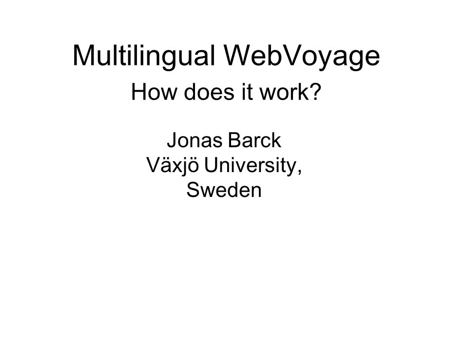 Multilingual WebVoyage How does it work Jonas Barck Växjö University, Sweden
