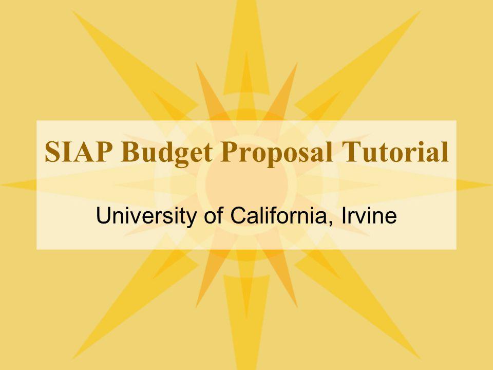 SIAP Budget Proposal Tutorial University of California, Irvine