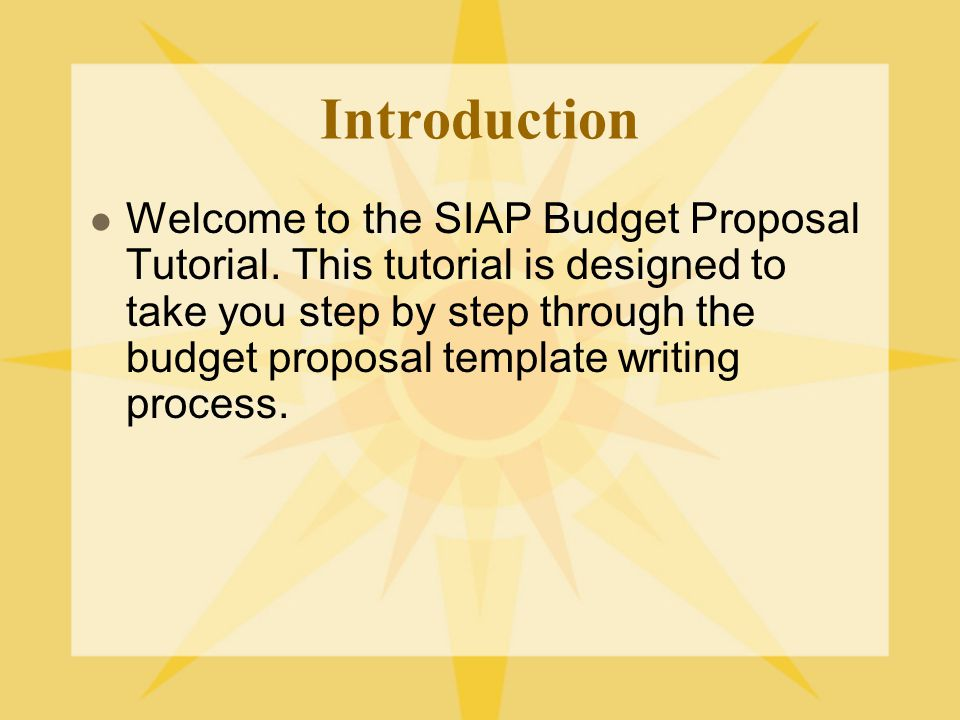 Introduction Welcome to the SIAP Budget Proposal Tutorial.