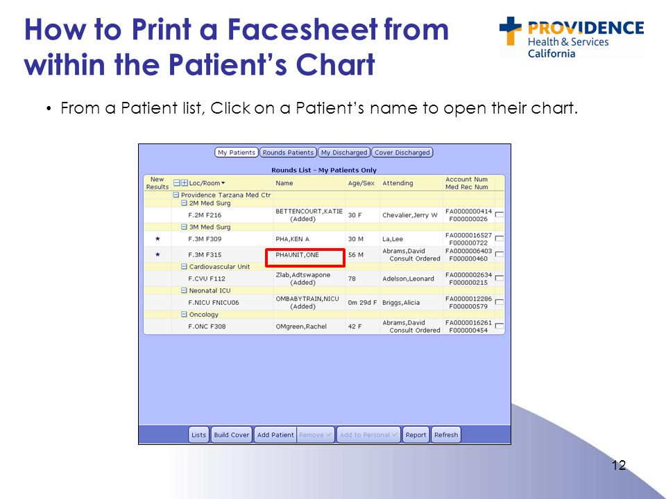 How to Print a Facesheet from within the Patient's Chart 12 From a Patient list, Click on a Patient's name to open their chart.