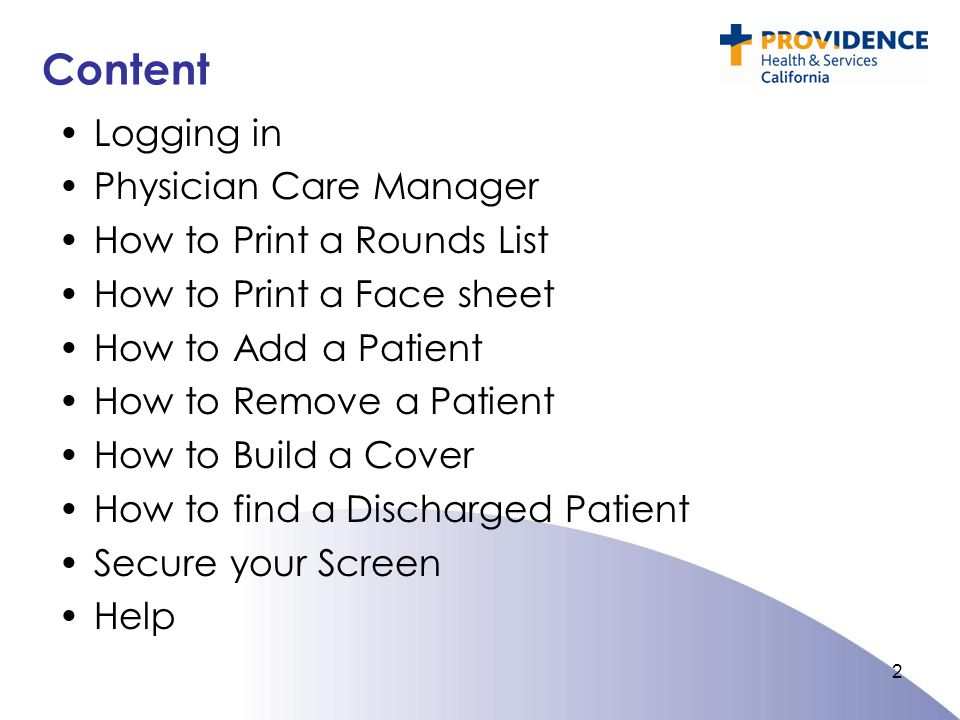 Content Logging in Physician Care Manager How to Print a Rounds List How to Print a Face sheet How to Add a Patient How to Remove a Patient How to Build a Cover How to find a Discharged Patient Secure your Screen Help 2
