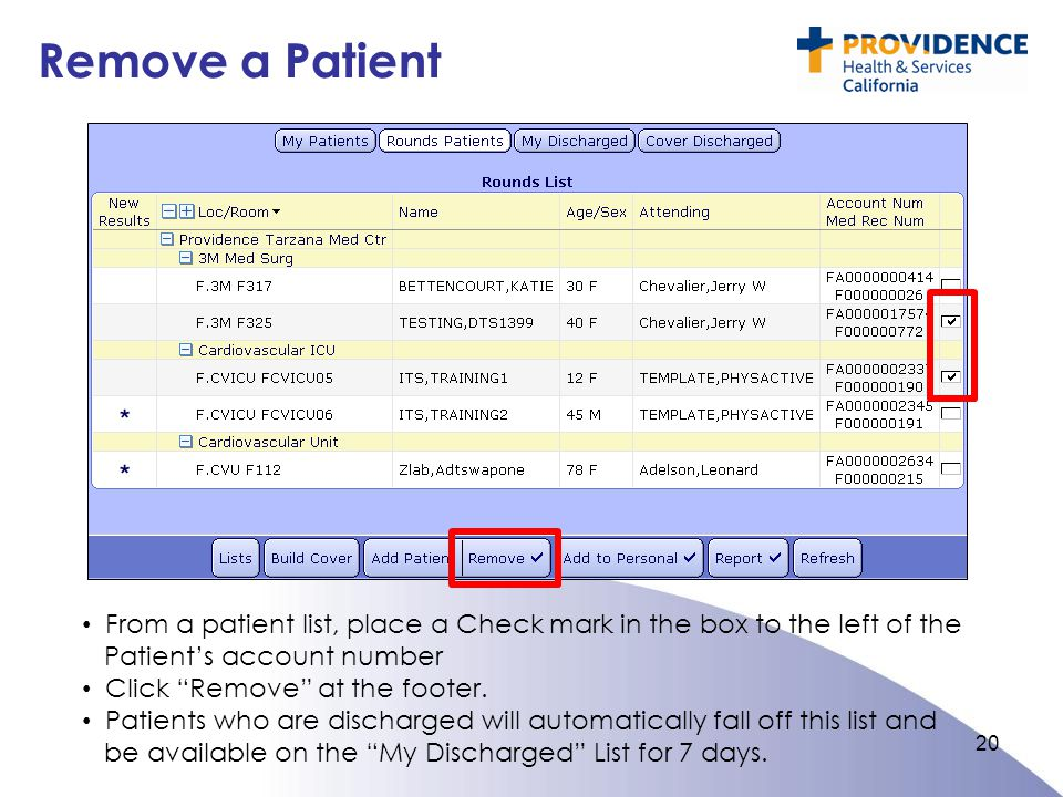 Remove a Patient 20 From a patient list, place a Check mark in the box to the left of the Patient's account number Click Remove at the footer.
