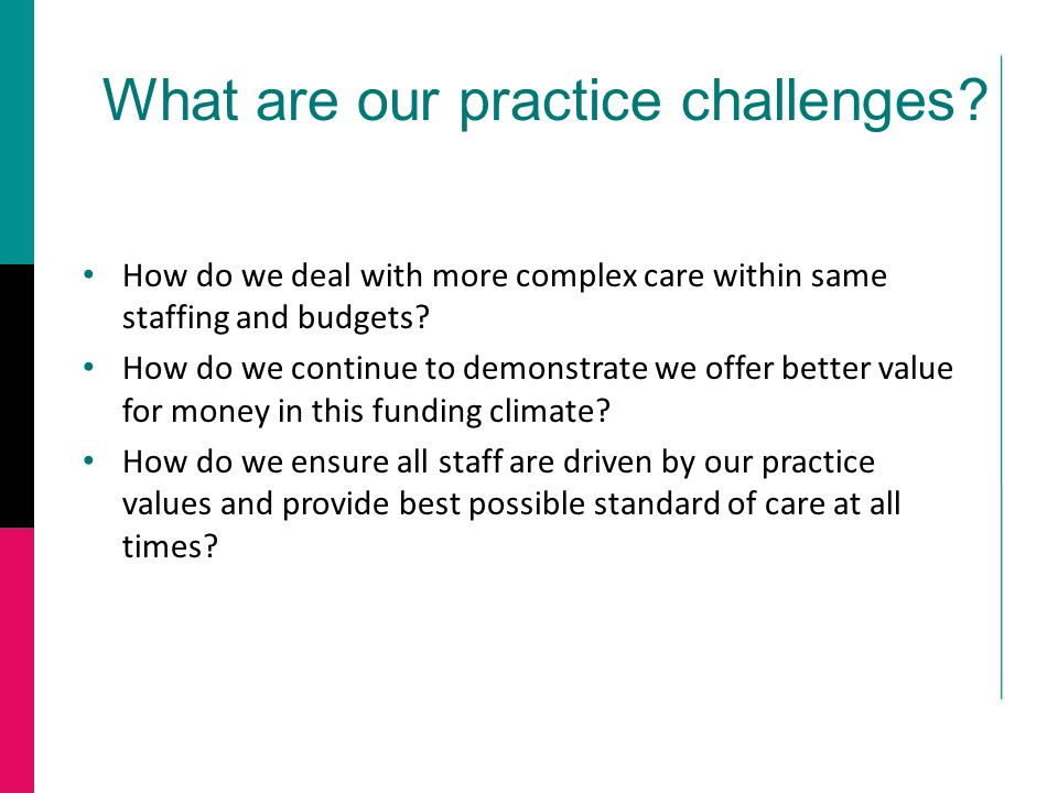 What are our practice challenges.