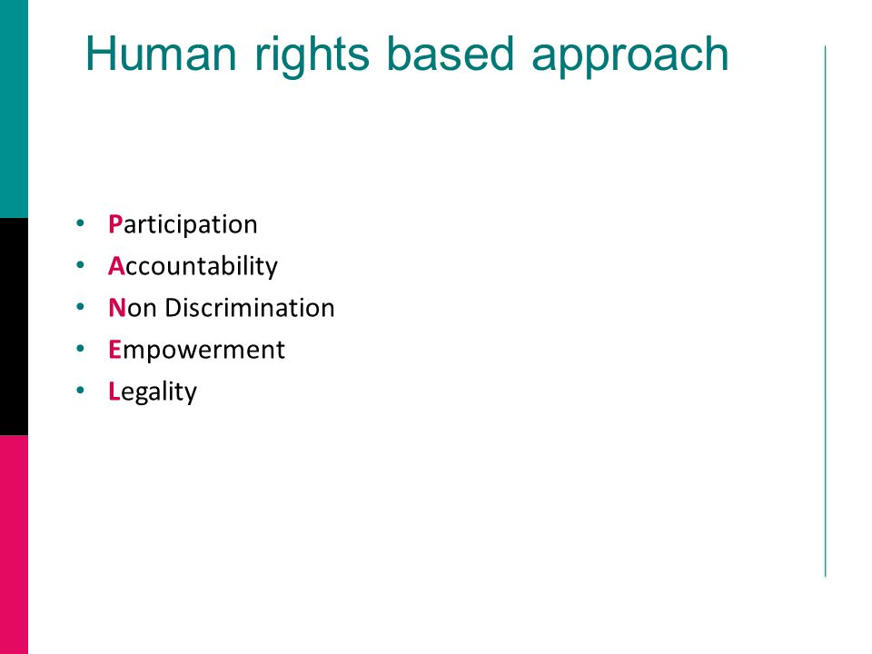 Human rights based approach Participation Accountability Non Discrimination Empowerment Legality