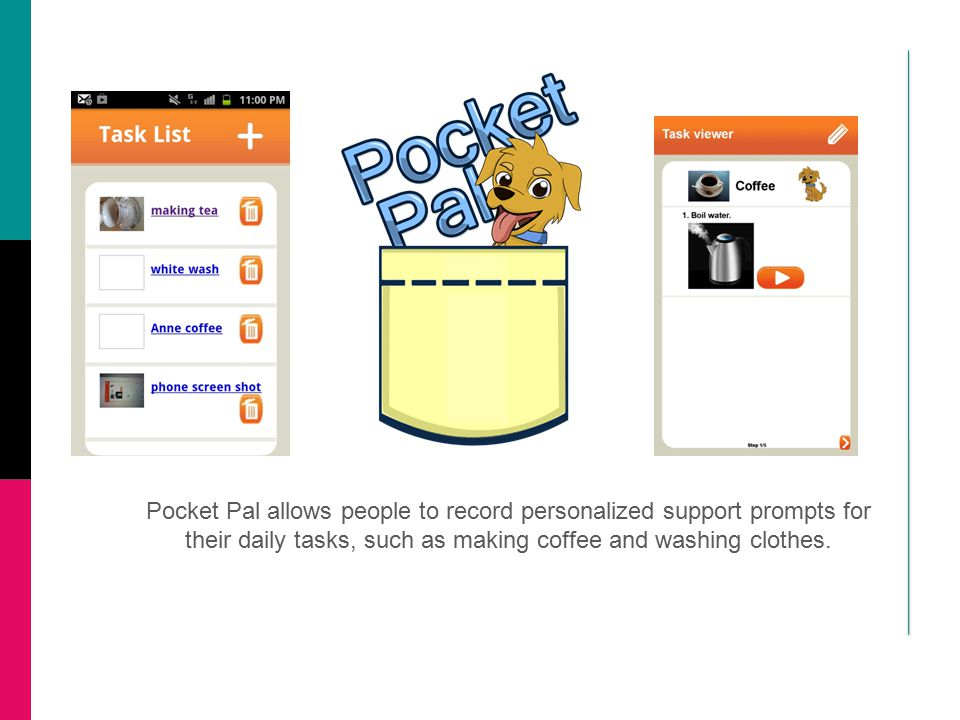 Pocket Pal allows people to record personalized support prompts for their daily tasks, such as making coffee and washing clothes.