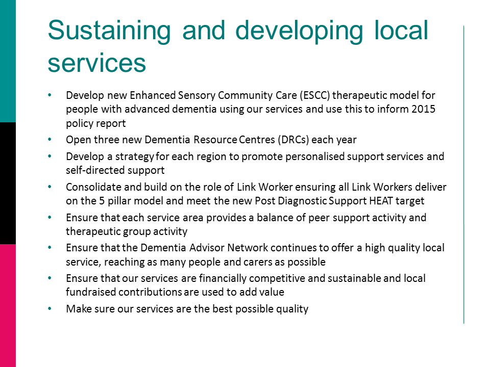 Sustaining and developing local services Develop new Enhanced Sensory Community Care (ESCC) therapeutic model for people with advanced dementia using