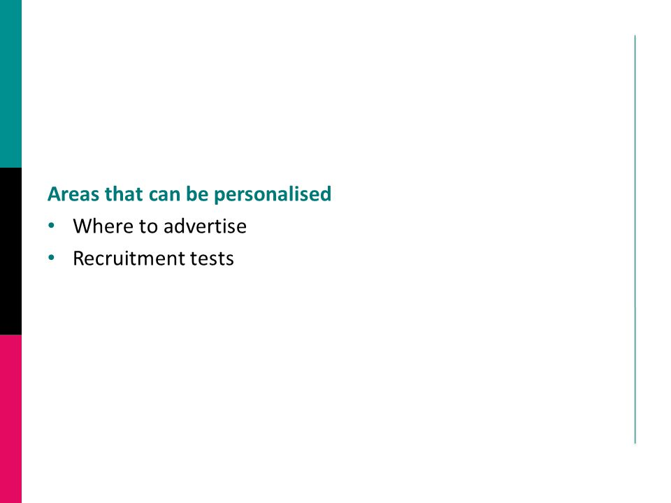 Areas that can be personalised Where to advertise Recruitment tests