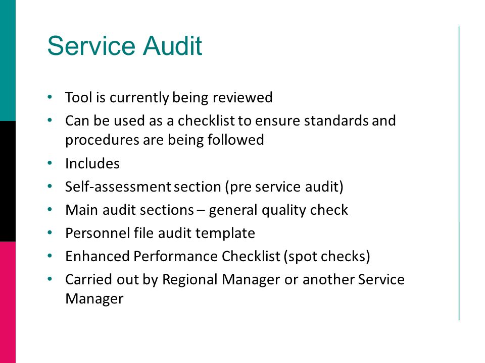 Service Audit Tool is currently being reviewed Can be used as a checklist to ensure standards and procedures are being followed Includes Self-assessme