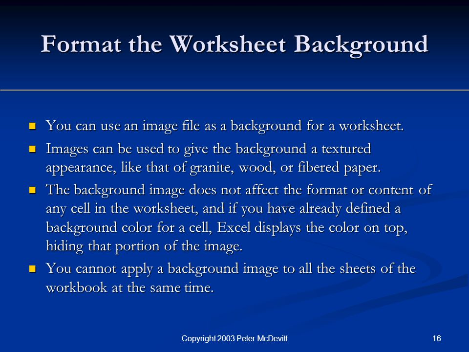16Copyright 2003 Peter McDevitt Format the Worksheet Background You can use an image file as a background for a worksheet.