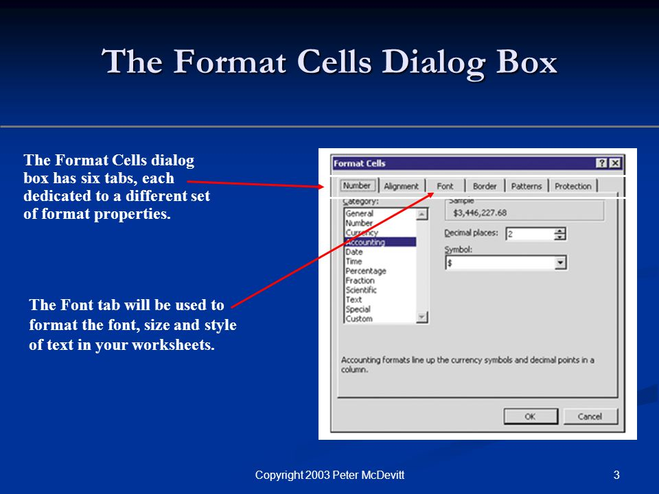 3Copyright 2003 Peter McDevitt The Format Cells Dialog Box The Format Cells dialog box has six tabs, each dedicated to a different set of format prope