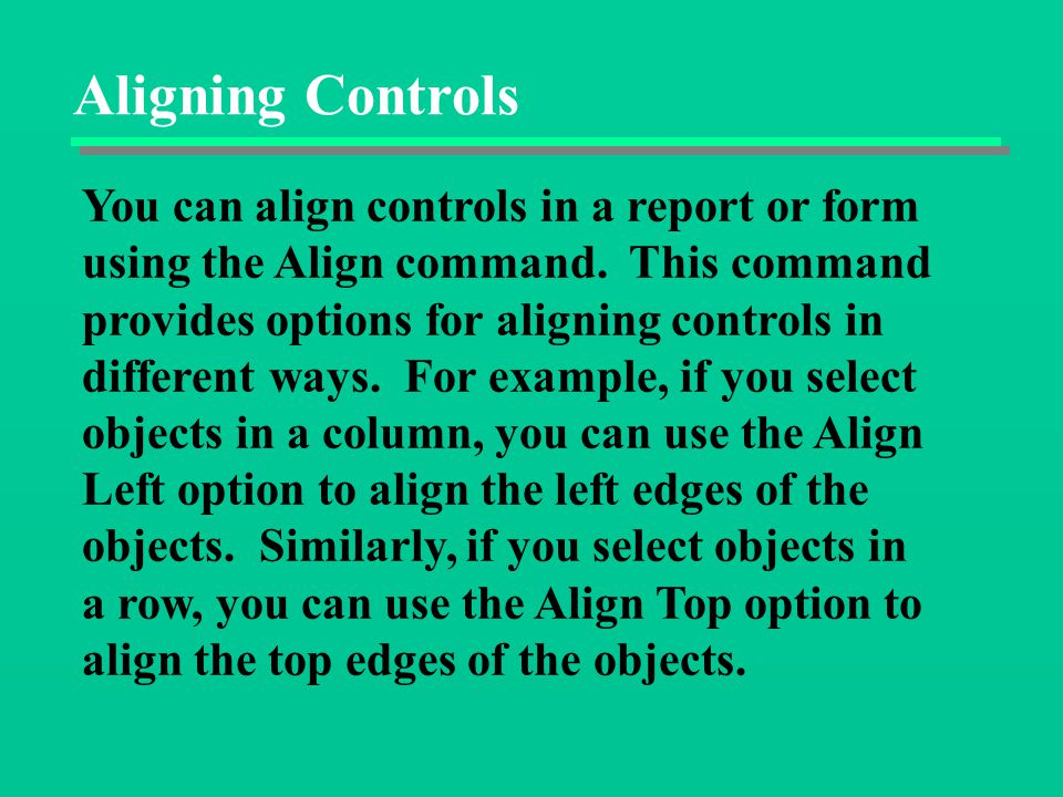 Aligning Controls You can align controls in a report or form using the Align command.