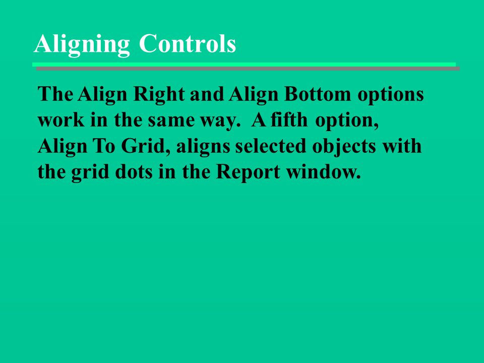 Aligning Controls The Align Right and Align Bottom options work in the same way.