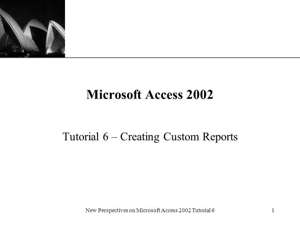 XP New Perspectives on Microsoft Access 2002 Tutorial 61 Microsoft Access 2002 Tutorial 6 – Creating Custom Reports