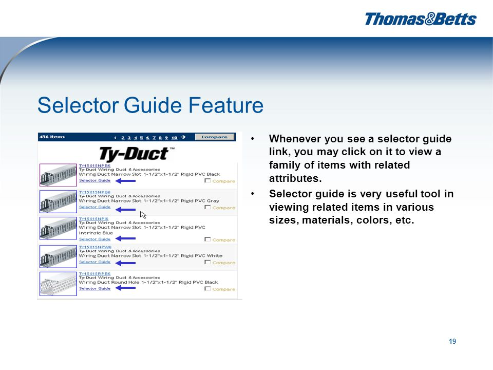 19 Selector Guide Feature Whenever you see a selector guide link, you may click on it to view a family of items with related attributes.