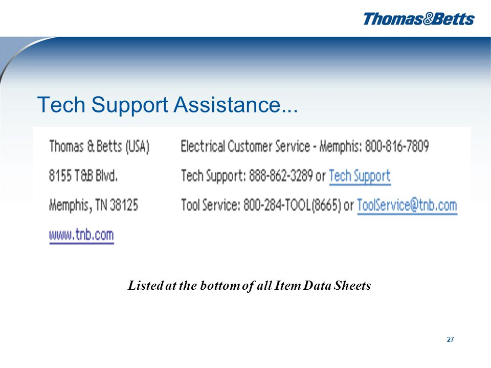 27 Tech Support Assistance... Listed at the bottom of all Item Data Sheets