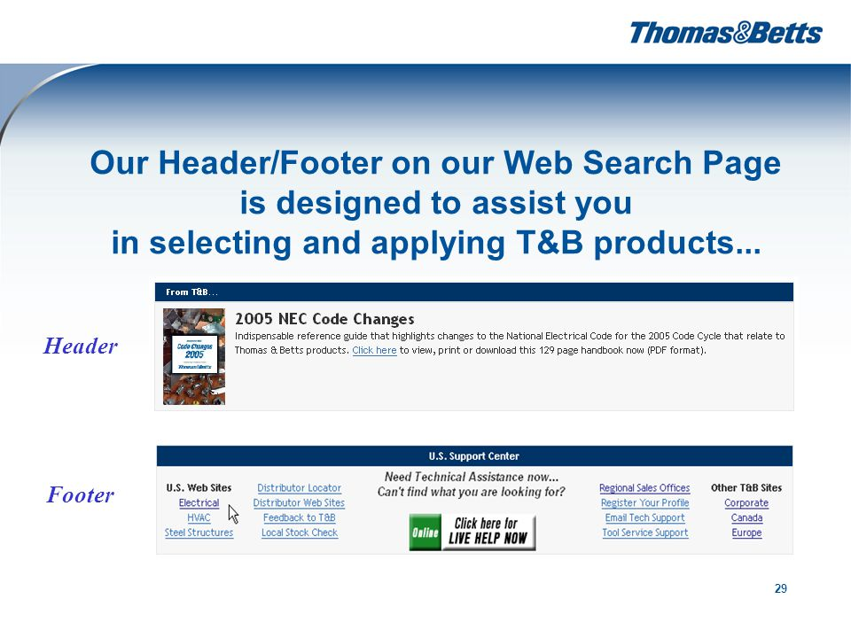 29 Our Header/Footer on our Web Search Page is designed to assist you in selecting and applying T&B products...