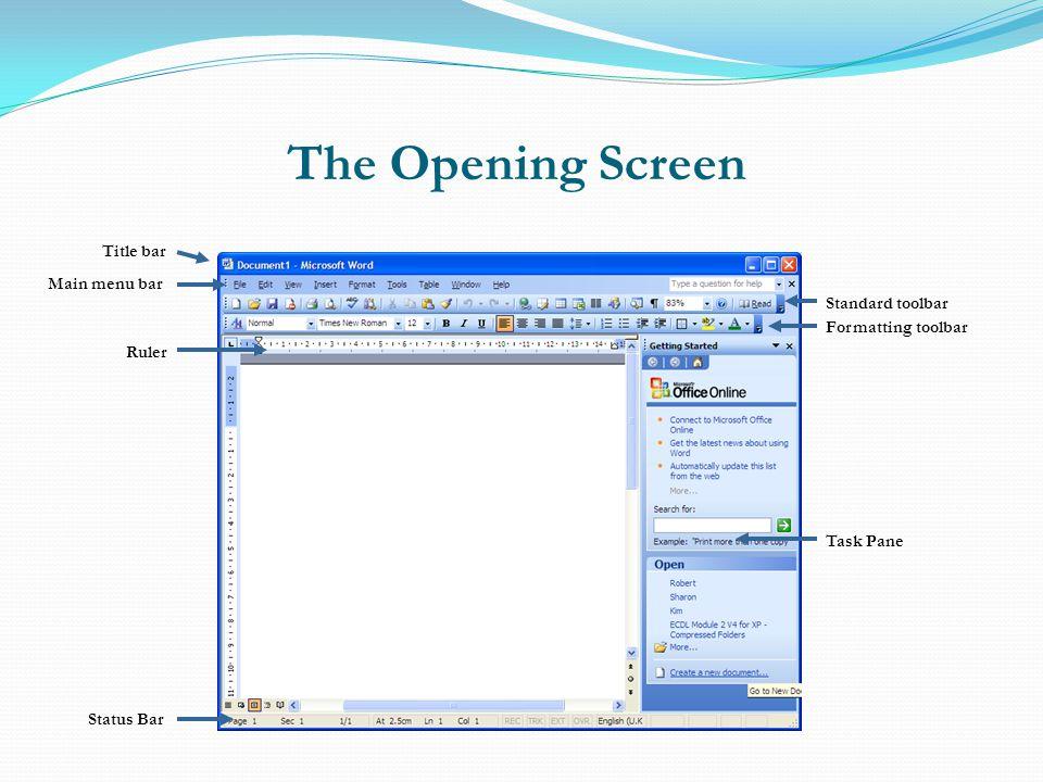 The Opening Screen Main Window Title bar Main menu bar Formatting toolbar Standard toolbar Task Pane Ruler Status Bar