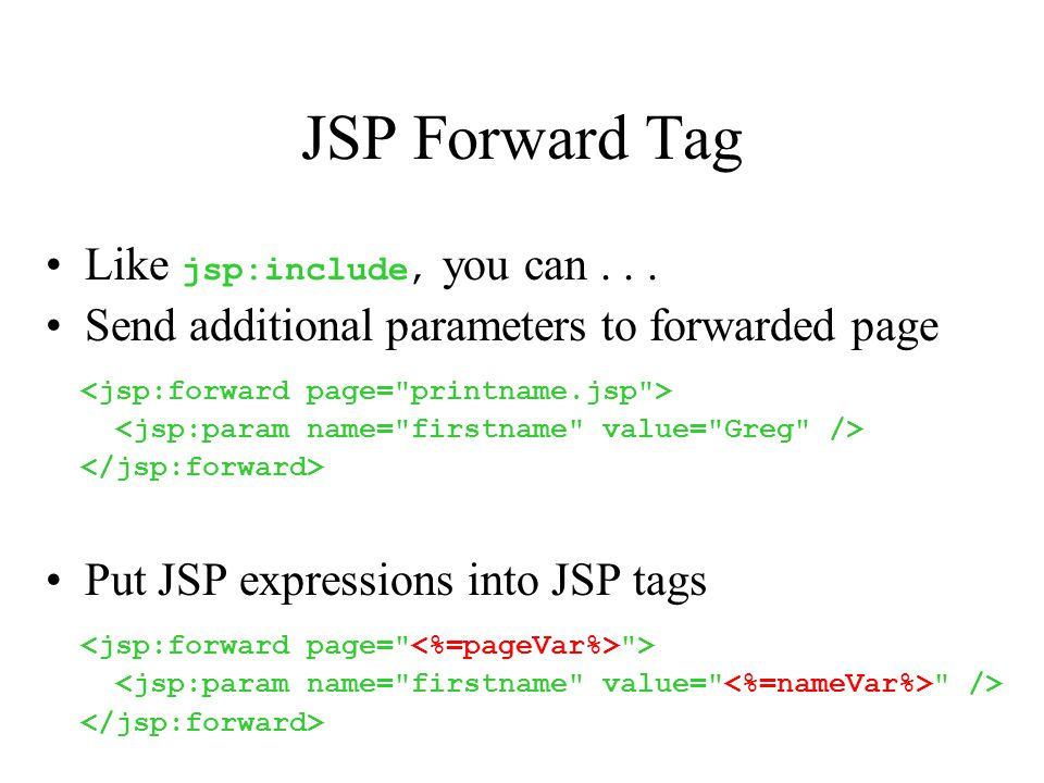 JSP Forward Tag Like jsp:include, you can...