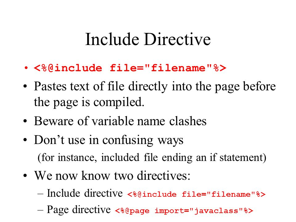Include Directive Pastes text of file directly into the page before the page is compiled. Beware of variable name clashes Don't use in confusing ways