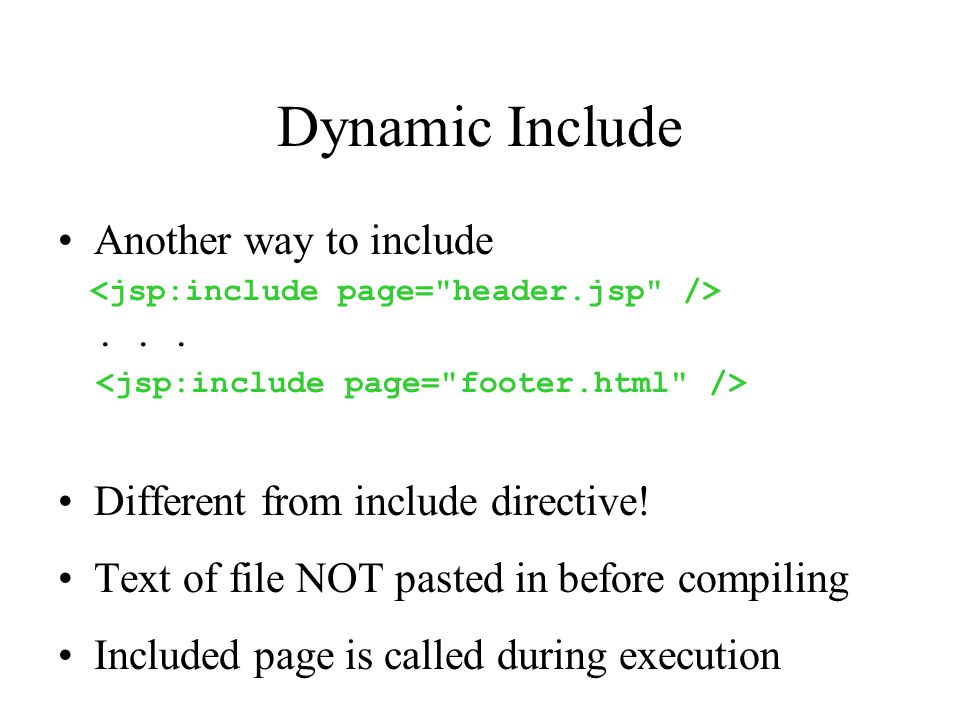 Dynamic Include Another way to include... Different from include directive! Text of file NOT pasted in before compiling Included page is called during