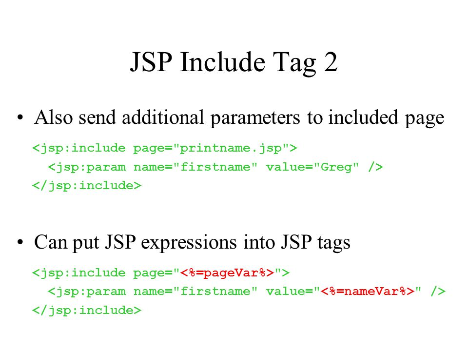 JSP Include Tag 2 Also send additional parameters to included page Can put JSP expressions into JSP tags