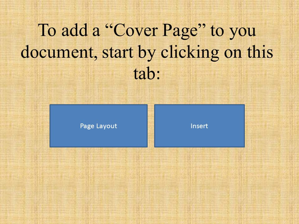 To add a Cover Page to you document, start by clicking on this tab : Page LayoutInsert