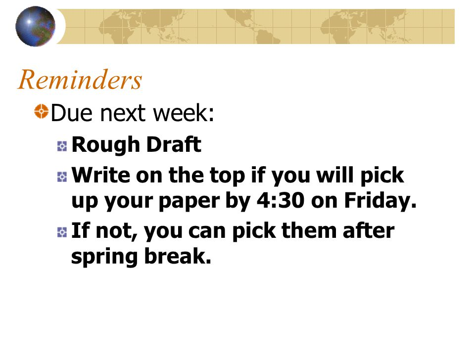Reminders Due next week: Rough Draft Write on the top if you will pick up your paper by 4:30 on Friday.